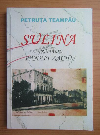 Anticariat: Petruta Teampau - Sulina traita de Panait Zachis