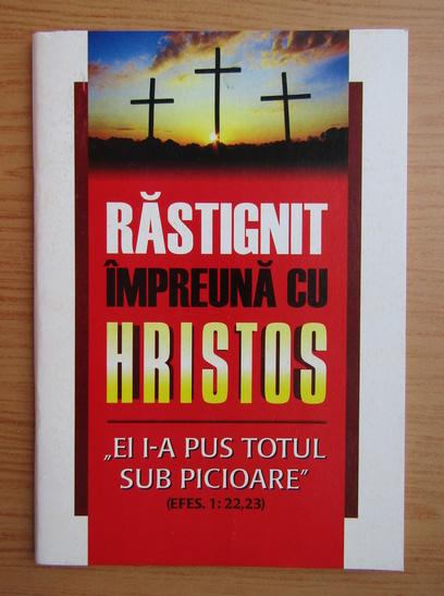 Anticariat: Rastignit impreuna cu Hirstos