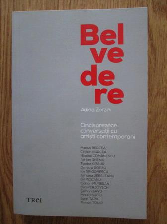 Anticariat: Adina Zorzini - Belvedere. Cinsprezece converaatii cu artisti contemporani