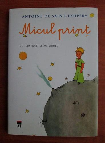 Anticariat: Antoine de Saint-Exupery - Micul Print, cu ilustratiile autorului