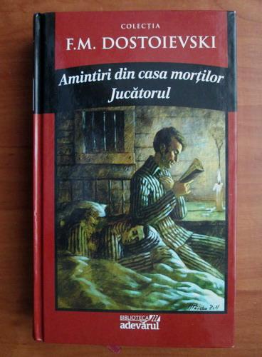 Anticariat: Dostoievski - Amintiri din casa mortilor. Jucatorul