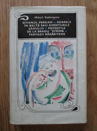 Anticariat: Mihail Sadoveanu - Divanul persian. Soarele in balta sau aventurile sahului