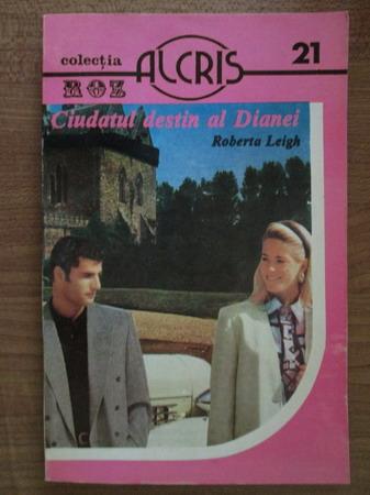 Anticariat: Roberta Leigh - Ciudatul destin al Dianei