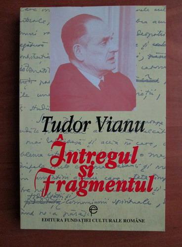 Anticariat: Tudor Vianu - Intregul si fragmentul
