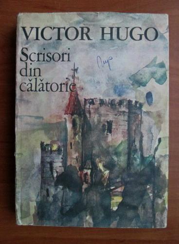 Anticariat: Victor Hugo - Scrisori din calatorie