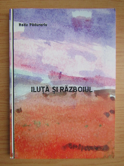 Anticariat: Radu Padurariu - Iluta si razboiul