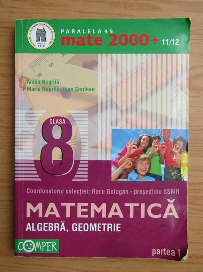 Anticariat: Anton Negrila - Algebra, geometrie. Clasa a VIII-a, partea I (2011)