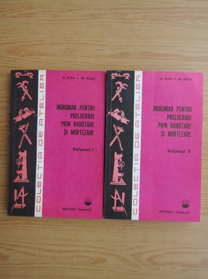 Anticariat: St. Rusu - Indrumar pentru prelucrari prin rabotare si mortezare (volumul 2)