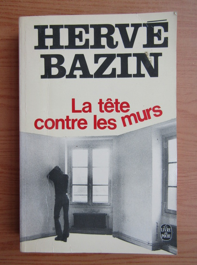 Anticariat: Herve Bazin - La tete contre les murs