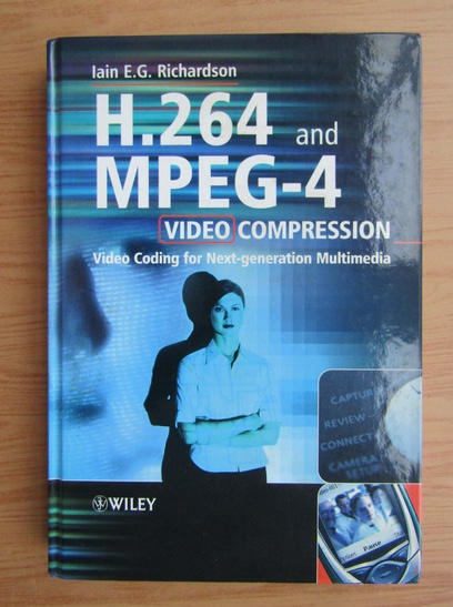 Anticariat: Iain E. G. Richardson - H.264 and MPEG-4 video compression
