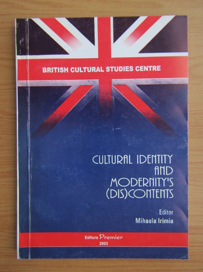 Anticariat: Mihaela Irimia - Cultural identity and modernity's discontents