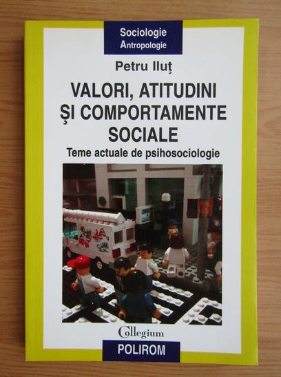 Anticariat: Petru Ilut - Valori, atitudini si comportamente sociale. Teme actuale de psihosociologie