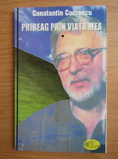 Anticariat: Constantin Codrescu - Pribeag prin viata mea, volumul 1. Gandiri si faptuiri