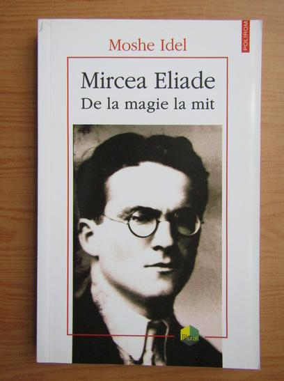 Anticariat: Moshe Idel - Mircea Eliade, de la magie la mit