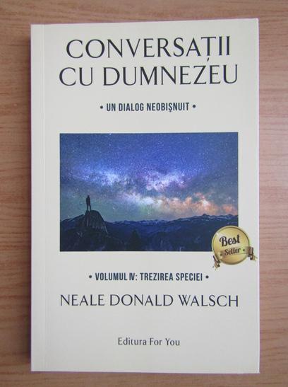 Anticariat: Neale Donald Walsch - Conversatii cu Dumnezeu (volumul 4)