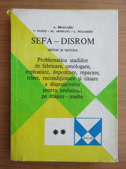 Anticariat: A. Bragaru - Sefa Disrom. Sistem si metoda (volumul 2)