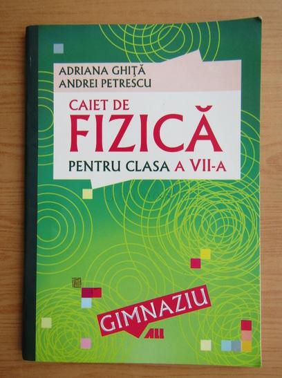 Anticariat: Adriana Ghita - Caiet de fizica pentru clasa a VII-a