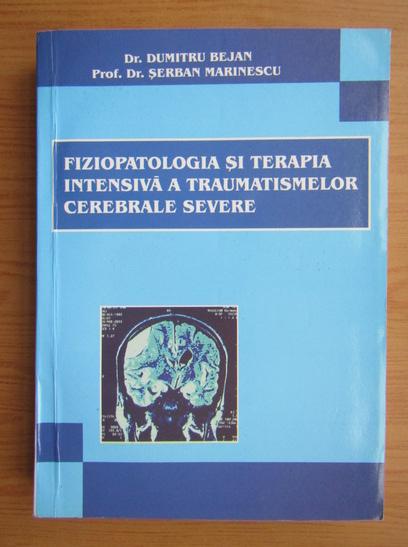Anticariat: Dumitru Bejan - Fiziopatologia si terapia intensiva a traumatismelor cerebral severe