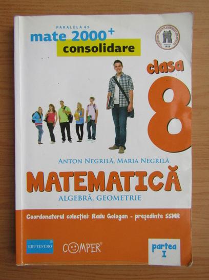 Anticariat: Anton Negrila - Matematica. Algebra, Geometrie. Clasa a VIII-a (partea I)