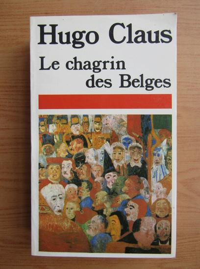 Anticariat: Hugo Claus - Le chagrin des Belges
