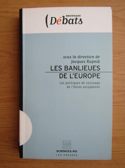 Anticariat: Jaques Rupnik - Les Banlieues de l'Europe