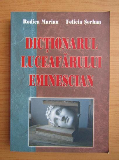 Anticariat: Rodica Marian - Dictionarul Luceafarului Eminescian