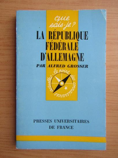 Anticariat: Alfred Grosser - La Republique Federale d'Allemagne