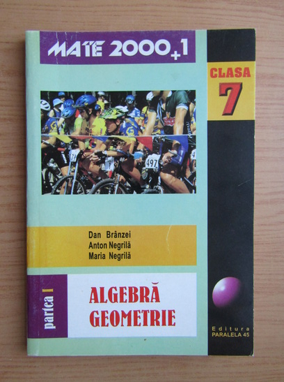 Anticariat: Dan Branzei, Anton Negrila, Maria Negrila - Algebra, geometrie. Clasa a VII-a (partea I)