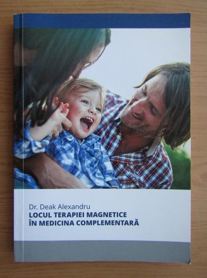 Anticariat: Deak Alexandru - Locul terapiei magnetice terramagon +7 in medicina complementara