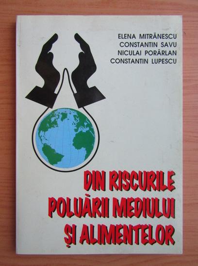 Anticariat: Elena Mitranescu - Din riscurile poluarii mediului si alimentelor