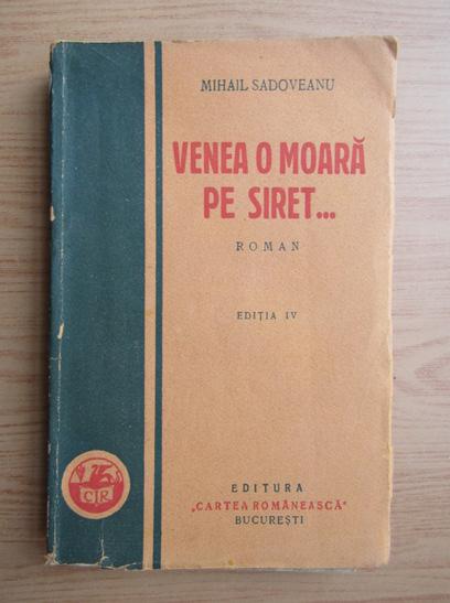 Anticariat: Mihail Sadoveanu - Venea o moara pe Siret... (1930)
