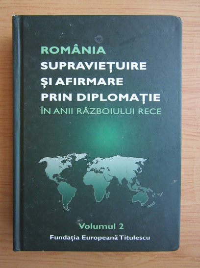 Anticariat: Nicolae Ecobescu - Romania. Supravietuire si afirmare prin diplomatie in anii Razboiului Rece (volumul 2)