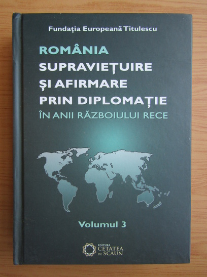 Anticariat: Nicolae Ecobescu - Romania. Supravietuire si afirmare prin diplomatie in anii Razboiului Rece (volumul 3)