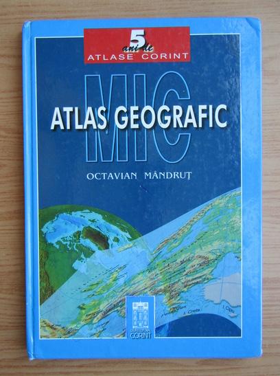 Anticariat: Octavian Mandrut - Mic atlas geografic