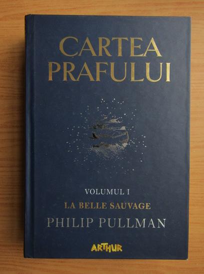 Anticariat: Philip Pullman - Cartea prafului, volumul 1. La Belle Sauvage