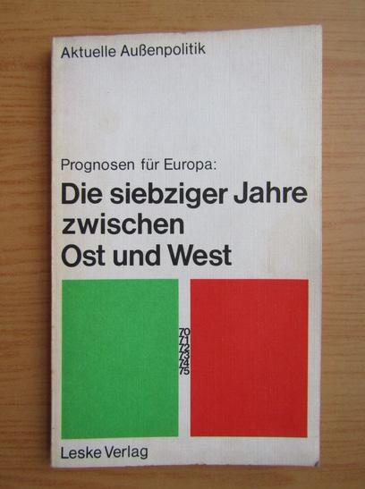 Anticariat: Prognosen fur Europa. Die siebziger Jahre zwischen Ost un West