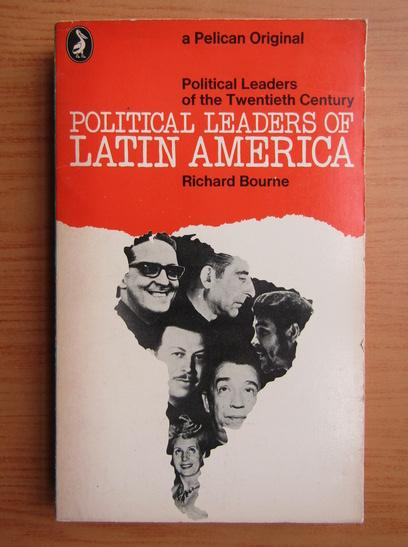 Anticariat: Richard Bourne - Political leaders of Latin America