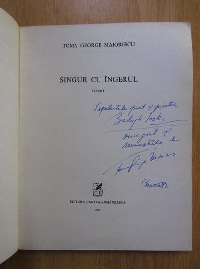 Anticariat: Toma George Maiorescu - Singur cu ingerul (cu autograful autorului)