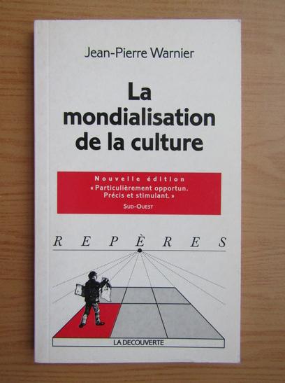 Anticariat: Jean Pierre Warnier - La mondialisation de la culture