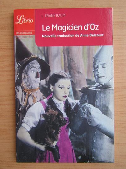 Anticariat: L. Frank Baum - Le Magicien d'Oz