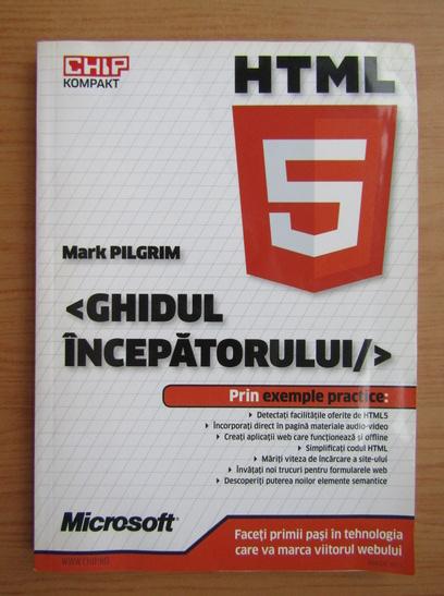 Anticariat: Mark Pilgrim - HTML 5. Ghidul incepatorului (nu contine CD)