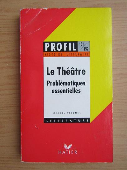 Anticariat: Michel Viegnes - Le Theatre. Problematiques essentielles