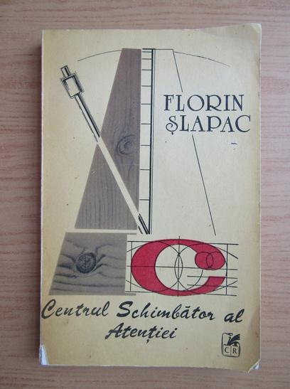 Anticariat: Florin Slapac - Centrul schimbator al atentiei