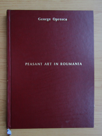 Anticariat: George Oprescu - Peasant art in Roumania (1929)