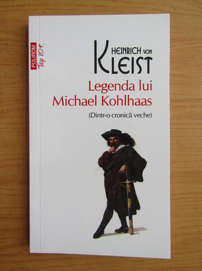 Anticariat: Heinrich von Kleist - Legenda lui Michael Kohlhaas. Dintr-o cronica veche (Top 10+)