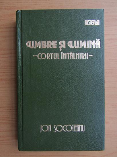Anticariat: Ion Socoteanu - Umbre si lumina. Cortul intalnirii