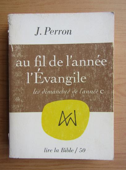 Anticariat: J. Perron - Au fil de l'annee l'Evangile