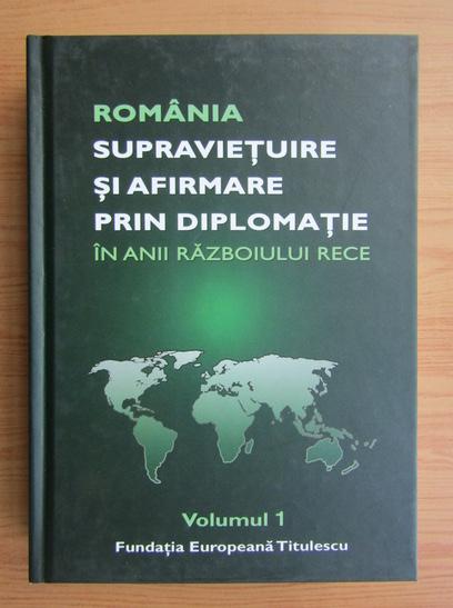 Anticariat: Nicolae Ecobescu - Romania. Supravietuire si afirmare prin diplomatie in anii Razboiului Rece (volumul 1)
