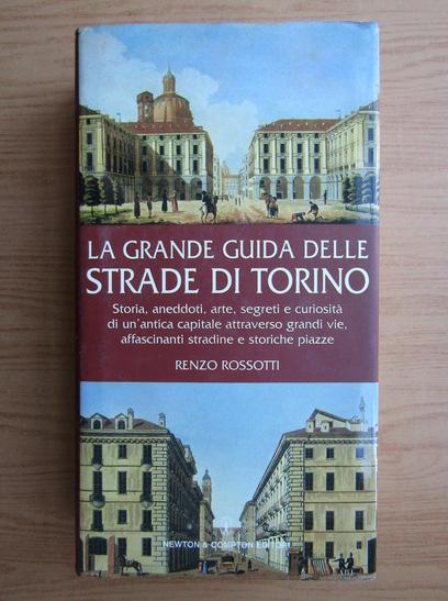 Anticariat: Renzo Rossotti - La grande guida delle strade di Torino