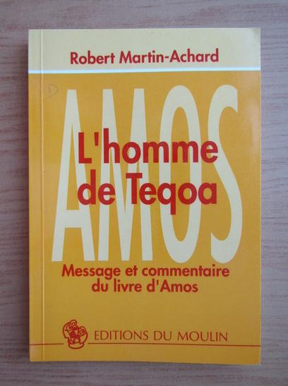 Anticariat: Robert Martin Achard - L'homme de Teqoa